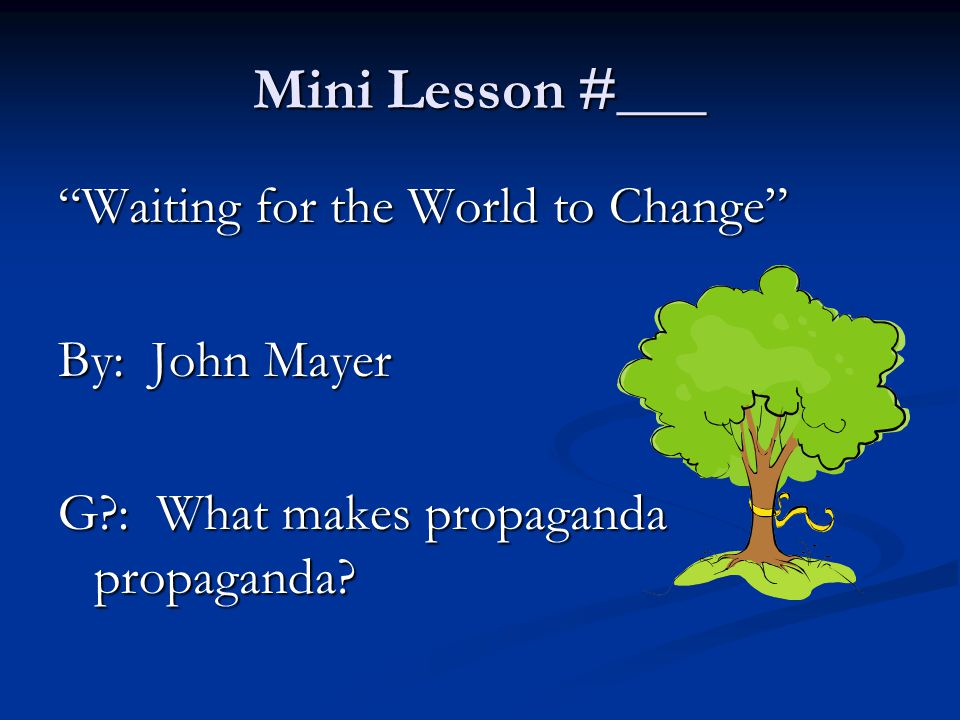 Mini Lesson #___ Waiting for the World to Change By: John Mayer