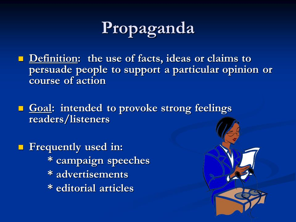 Propaganda Definition: the use of facts, ideas or claims to persuade people to support a particular opinion or course of action.
