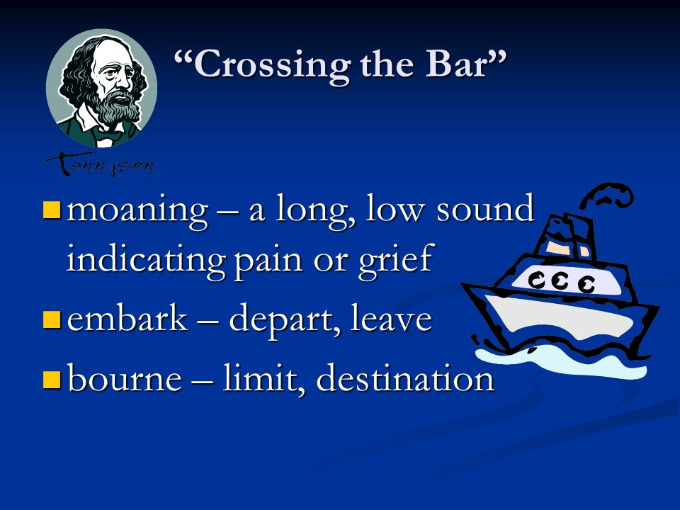Crossing the Bar moaning – a long, low sound indicating pain or grief.