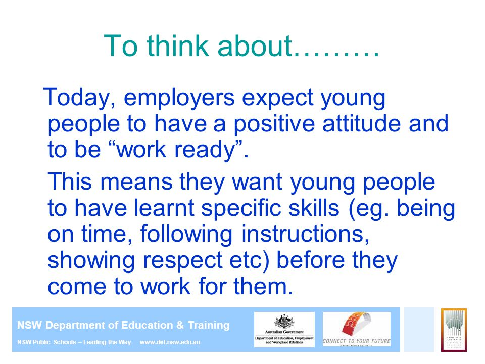 To think about……… Today, employers expect young people to have a positive attitude and to be work ready .