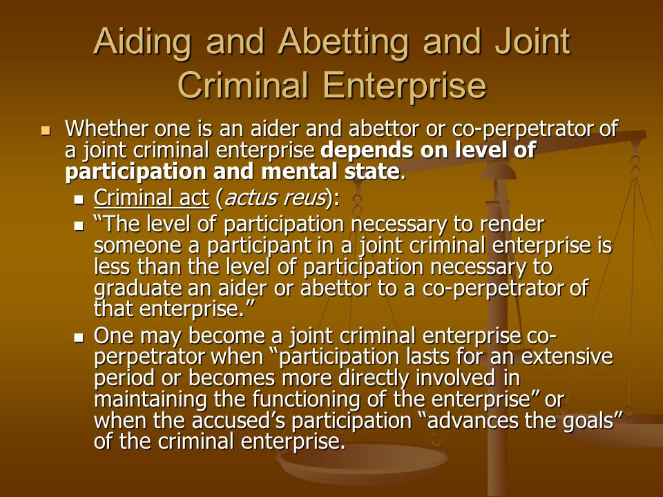 Aiding and Abetting and Joint Criminal Enterprise