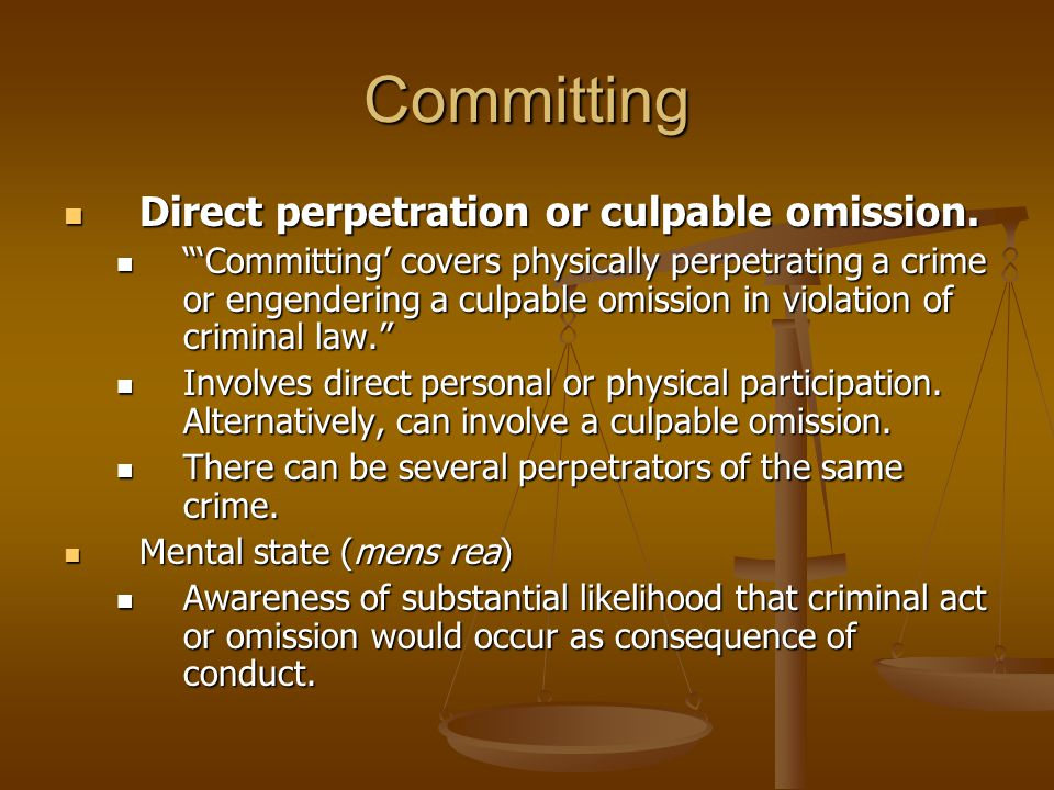 Committing Direct perpetration or culpable omission.