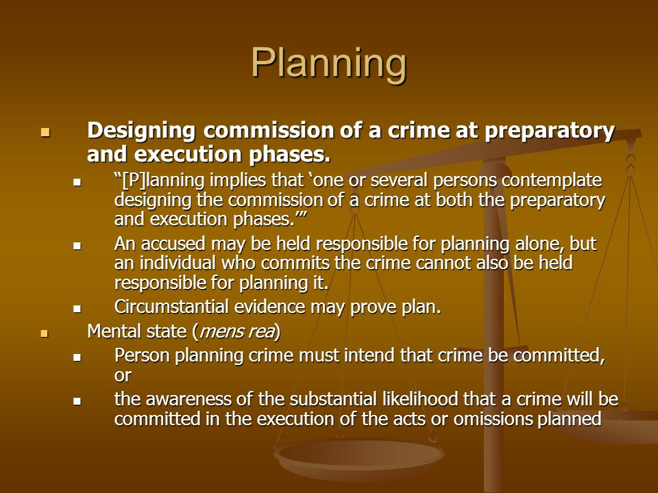 Planning Designing commission of a crime at preparatory and execution phases.