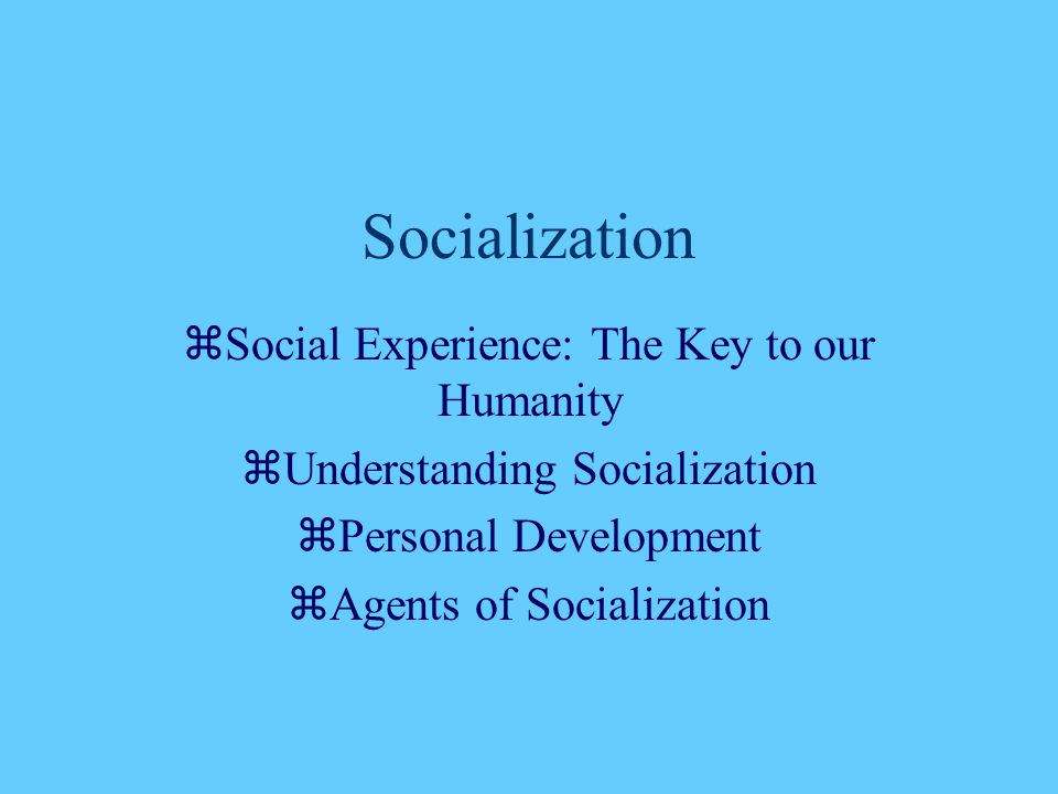 Socialization Social Experience: The Key to our Humanity