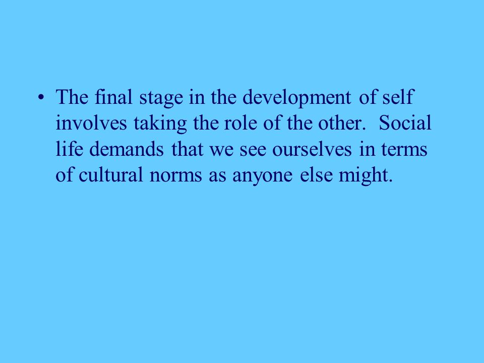 The final stage in the development of self involves taking the role of the other.