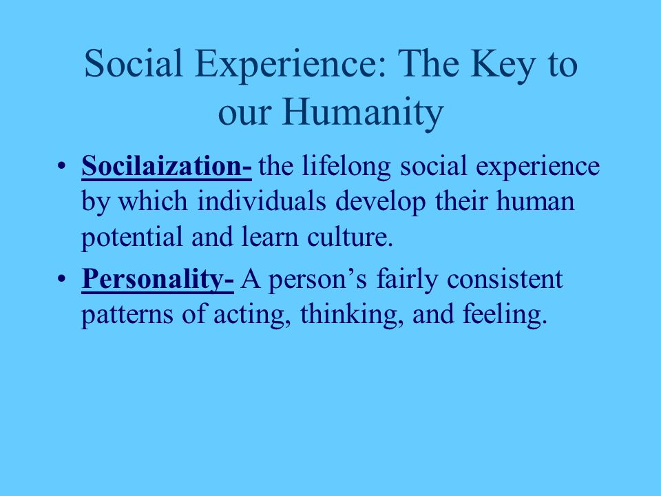 Social Experience: The Key to our Humanity