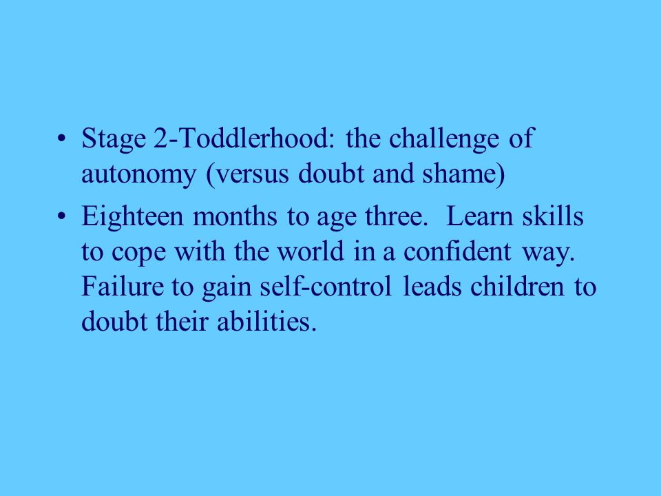 Stage 2-Toddlerhood: the challenge of autonomy (versus doubt and shame)