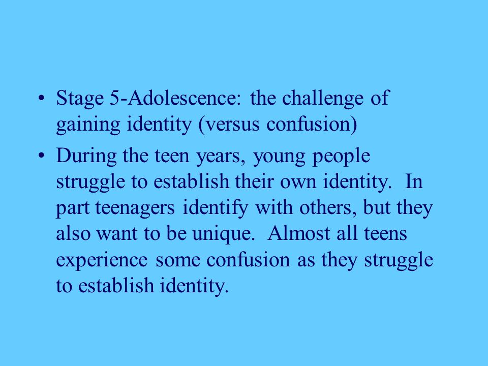 Stage 5-Adolescence: the challenge of gaining identity (versus confusion)