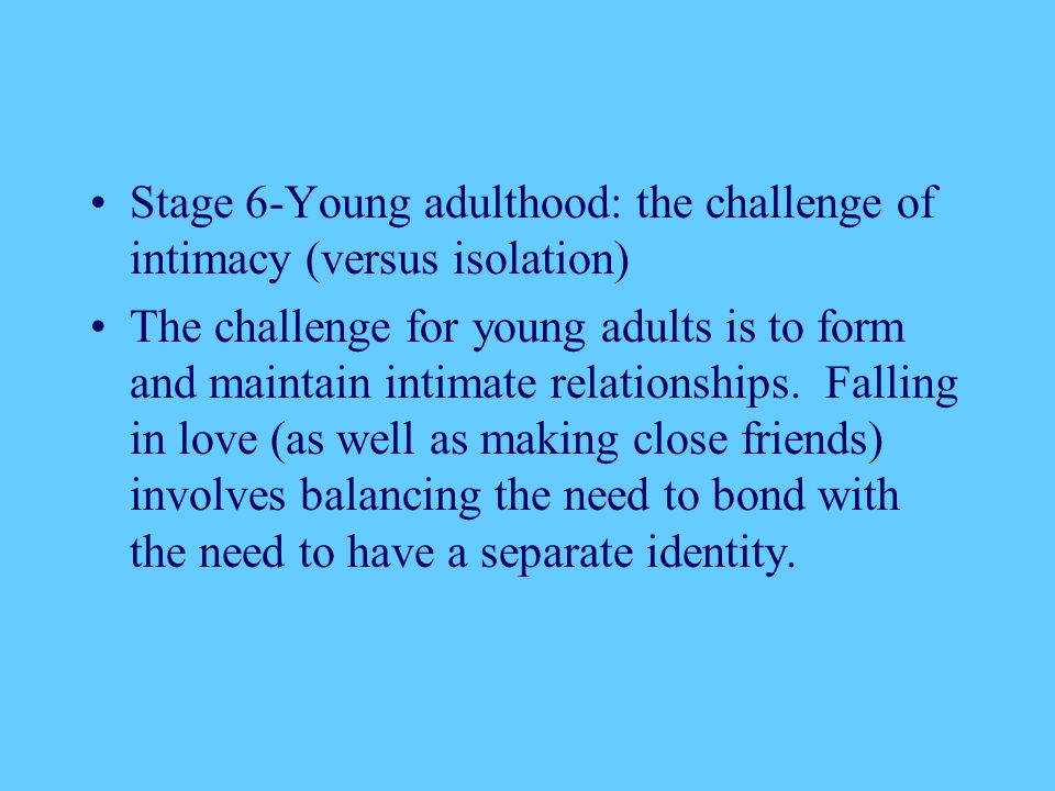 Stage 6-Young adulthood: the challenge of intimacy (versus isolation)