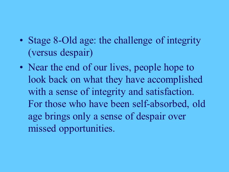 Stage 8-Old age: the challenge of integrity (versus despair)
