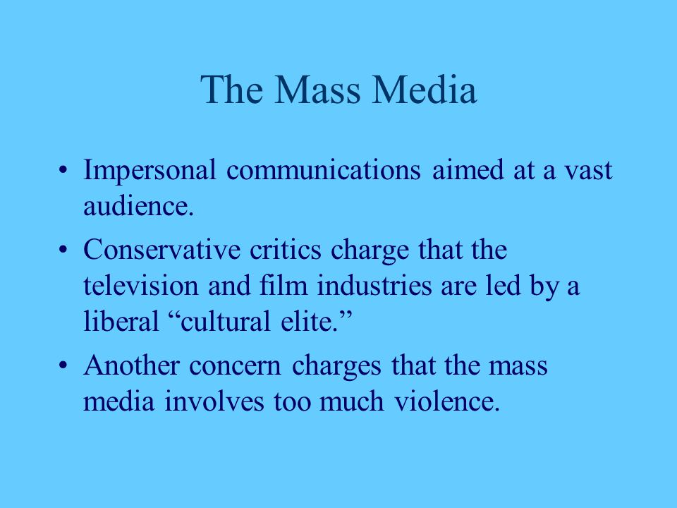 The Mass Media Impersonal communications aimed at a vast audience.