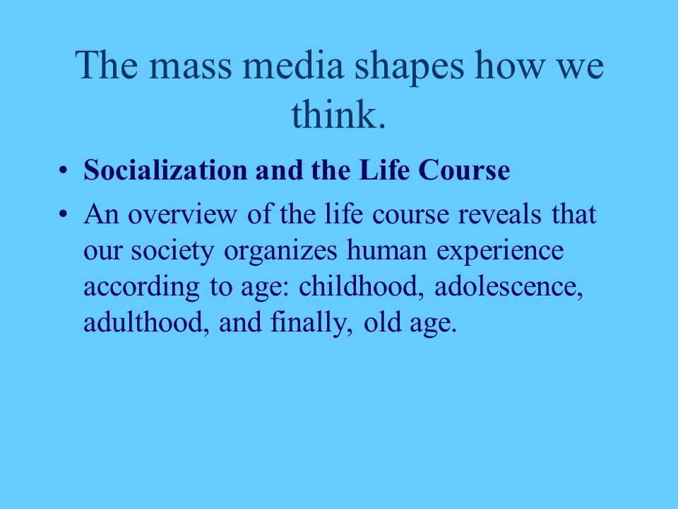 The mass media shapes how we think.