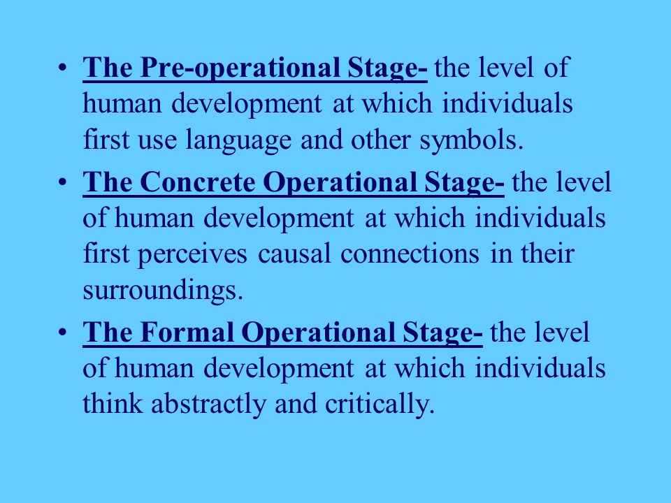 The Pre-operational Stage- the level of human development at which individuals first use language and other symbols.