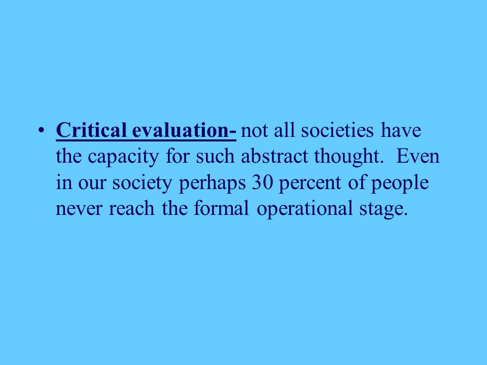 Critical evaluation- not all societies have the capacity for such abstract thought.