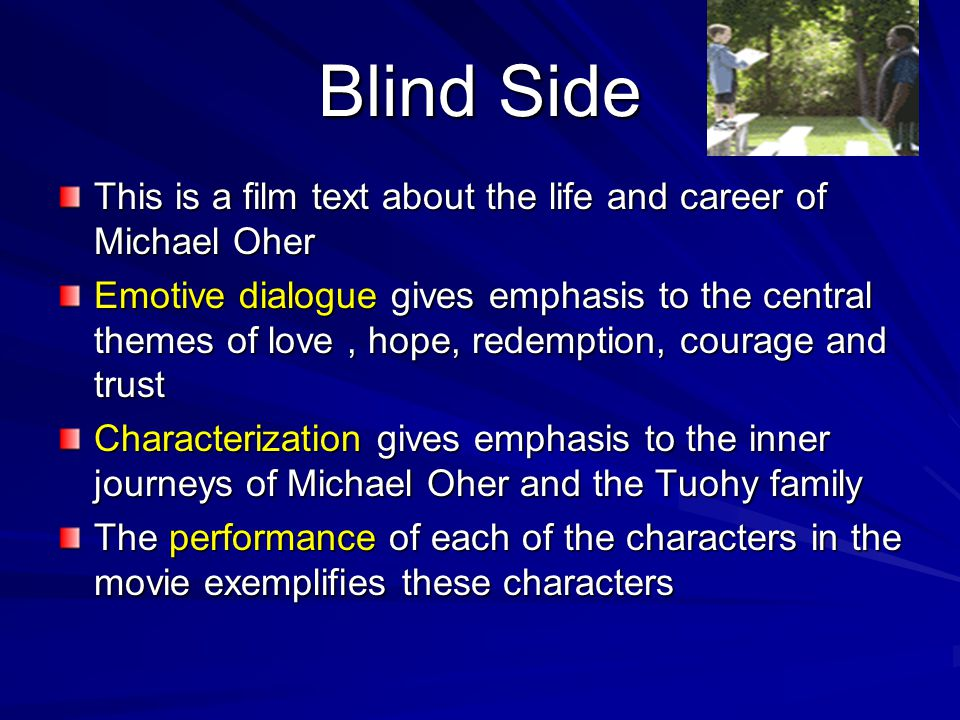 Blind Side This is a film text about the life and career of Michael Oher.