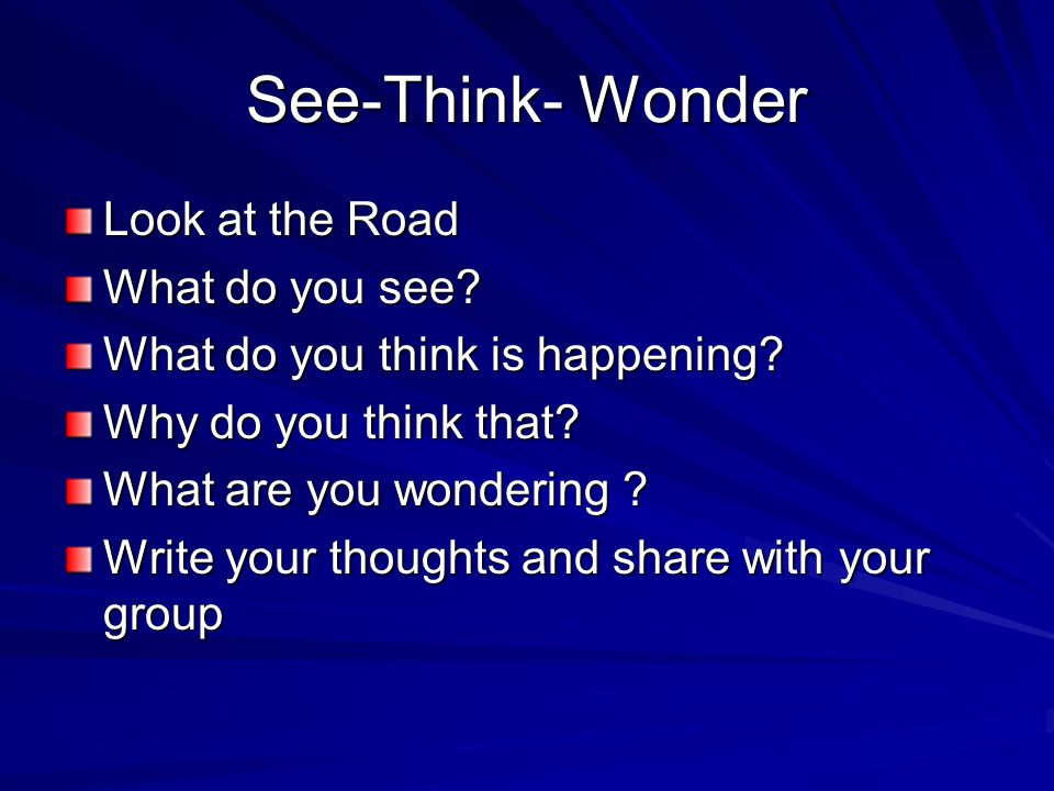 See-Think- Wonder Look at the Road What do you see