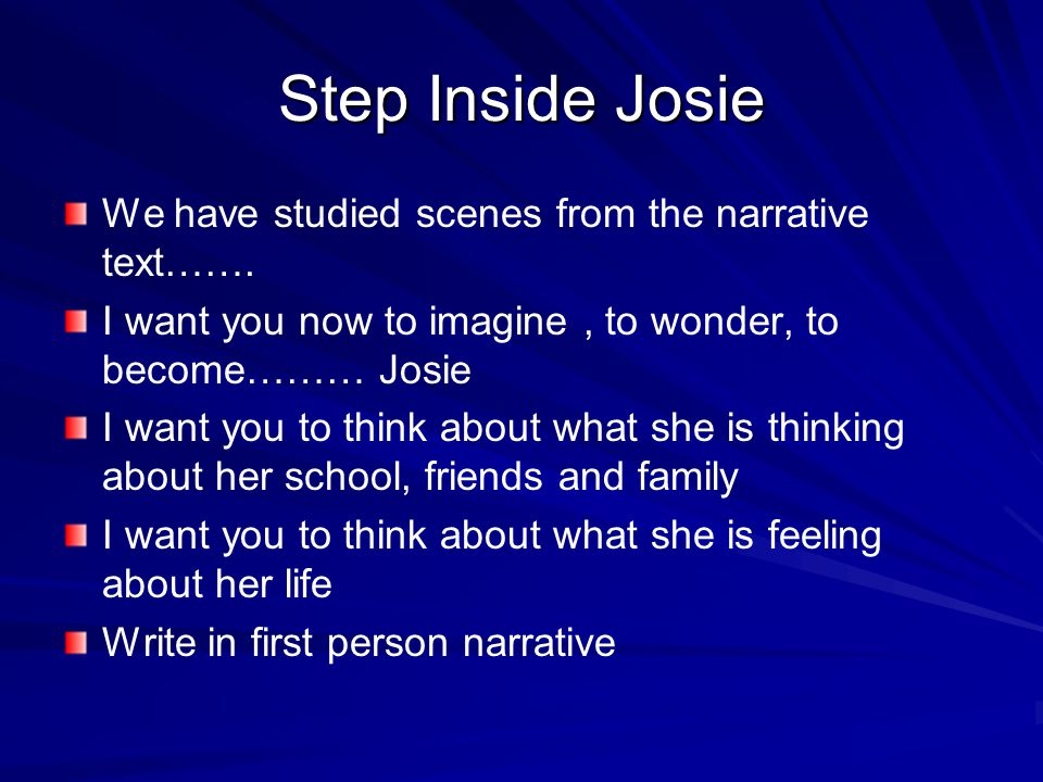 Step Inside Josie We have studied scenes from the narrative text…….