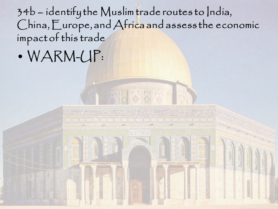 34b – identify the Muslim trade routes to India, China, Europe, and Africa and assess the economic impact of this trade