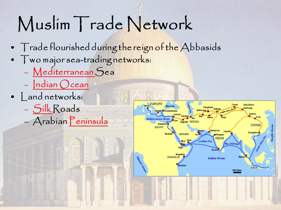 Muslim Trade Network Trade flourished during the reign of the Abbasids