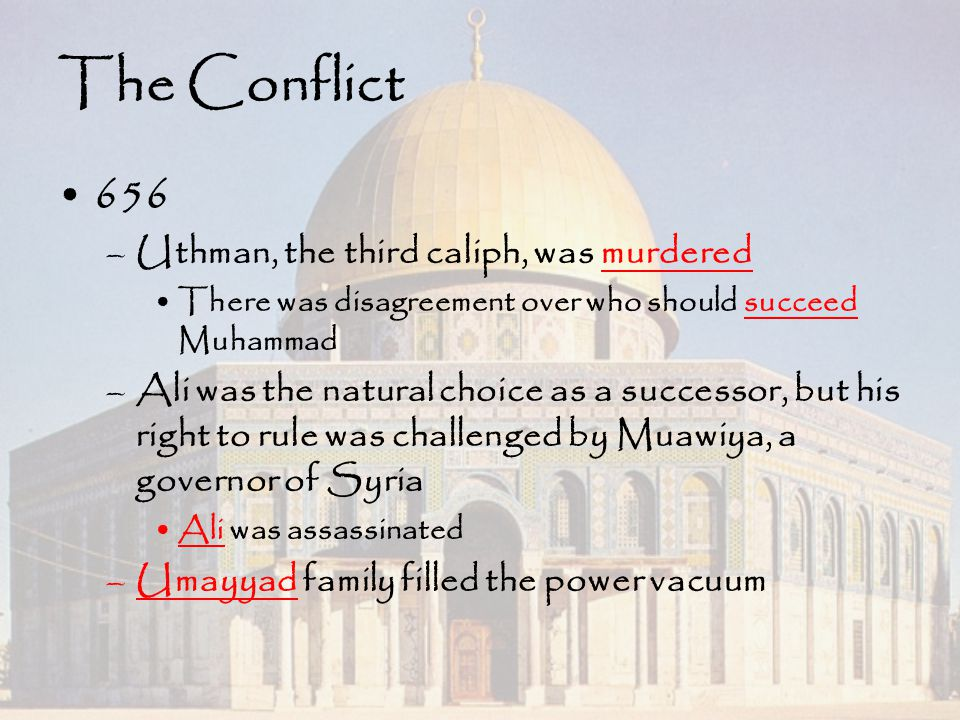 The Conflict 656 Uthman, the third caliph, was murdered