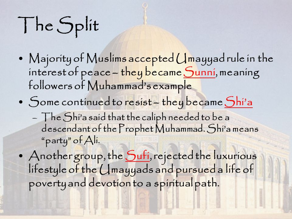 The Split Majority of Muslims accepted Umayyad rule in the interest of peace – they became Sunni, meaning followers of Muhammad's example.