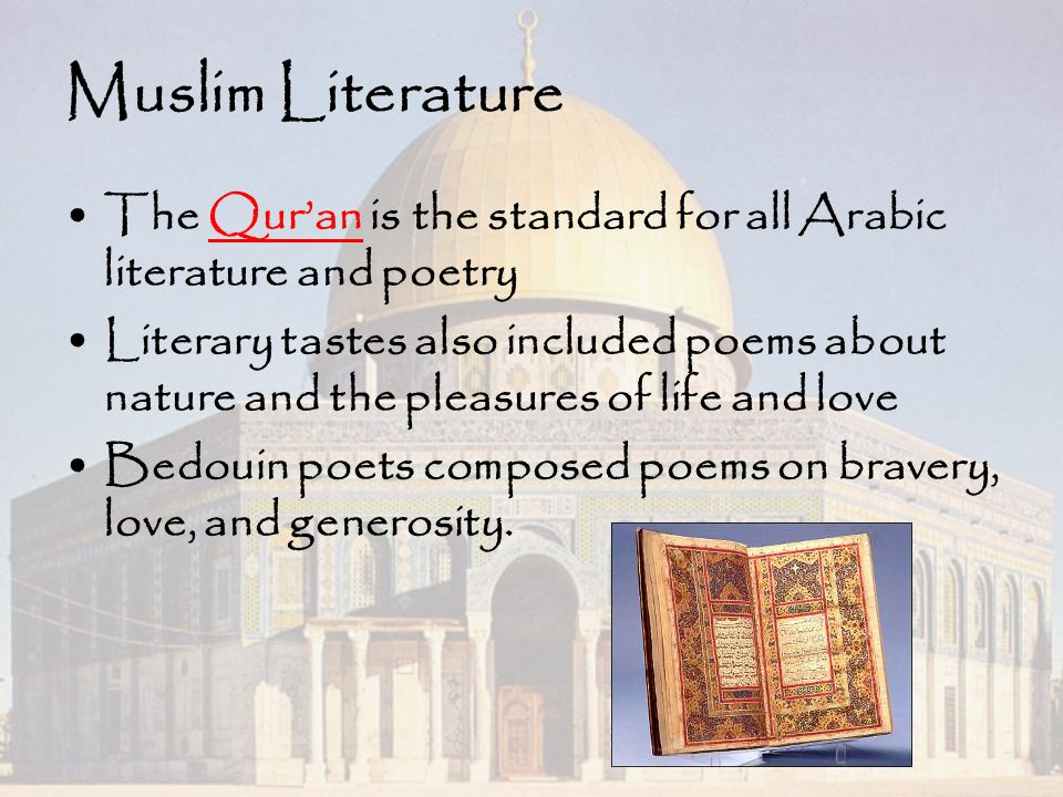Muslim Literature The Qur'an is the standard for all Arabic literature and poetry.