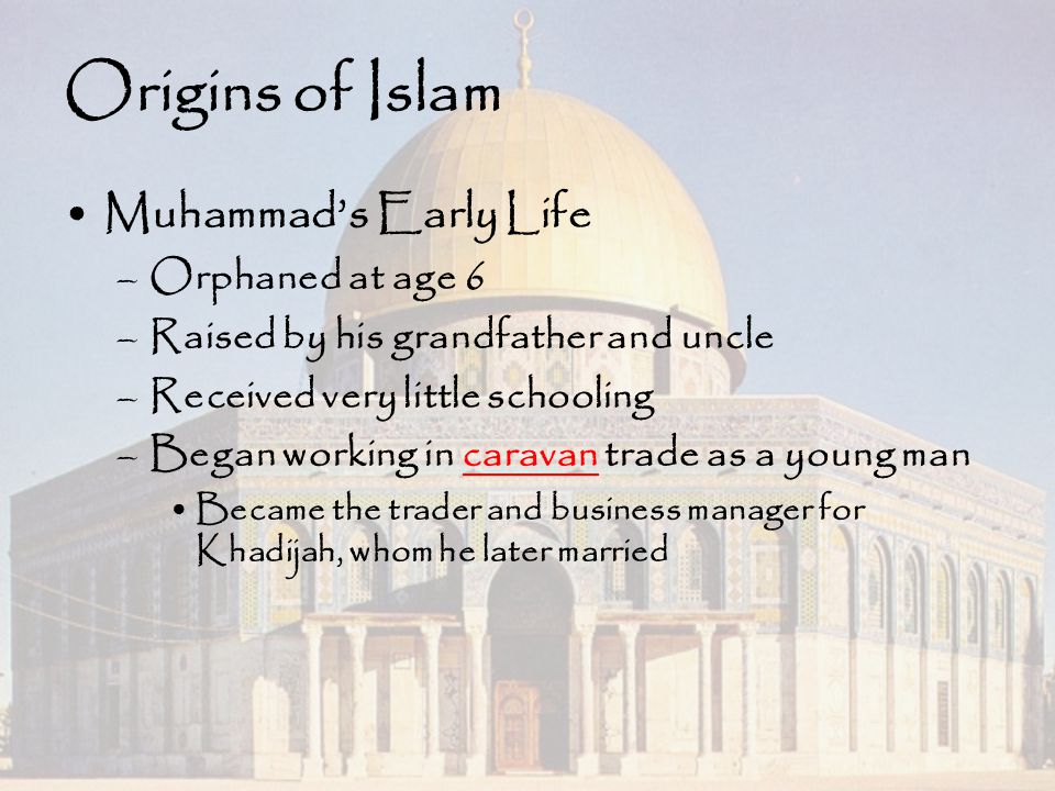 Origins of Islam Muhammad's Early Life Orphaned at age 6