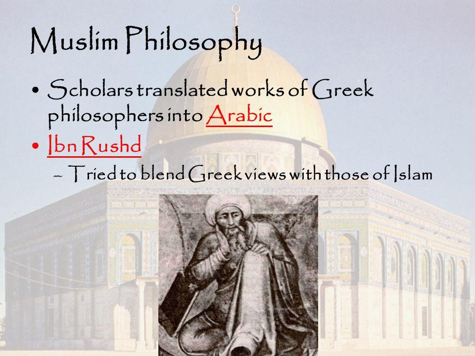 Muslim Philosophy Scholars translated works of Greek philosophers into Arabic.