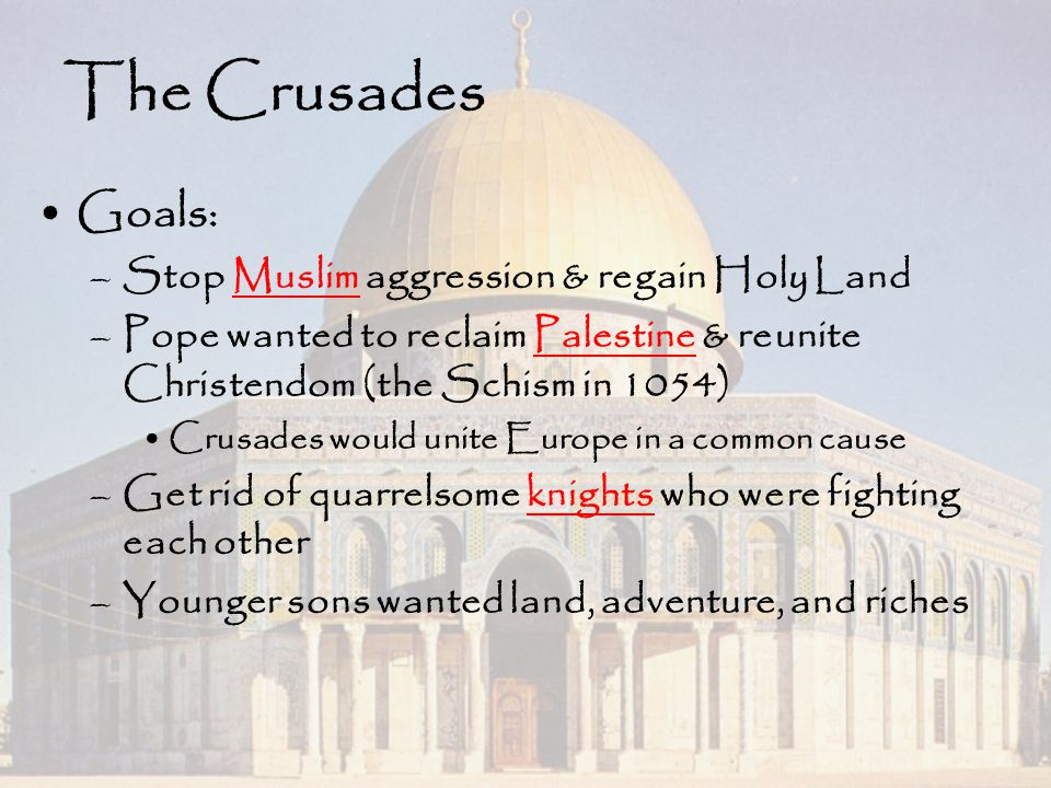 The Crusades Goals: Stop Muslim aggression & regain Holy Land