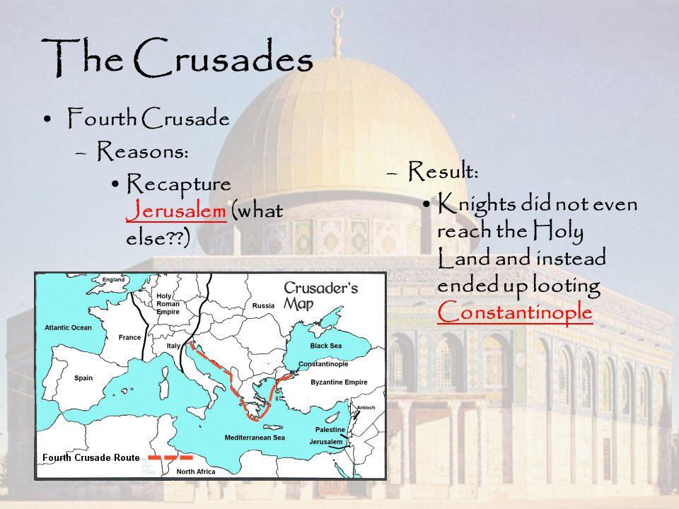The Crusades Fourth Crusade Reasons: Recapture Jerusalem (what else )