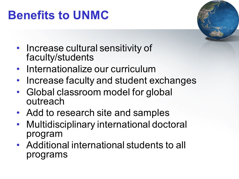 Benefits to UNMC Increase cultural sensitivity of faculty/students