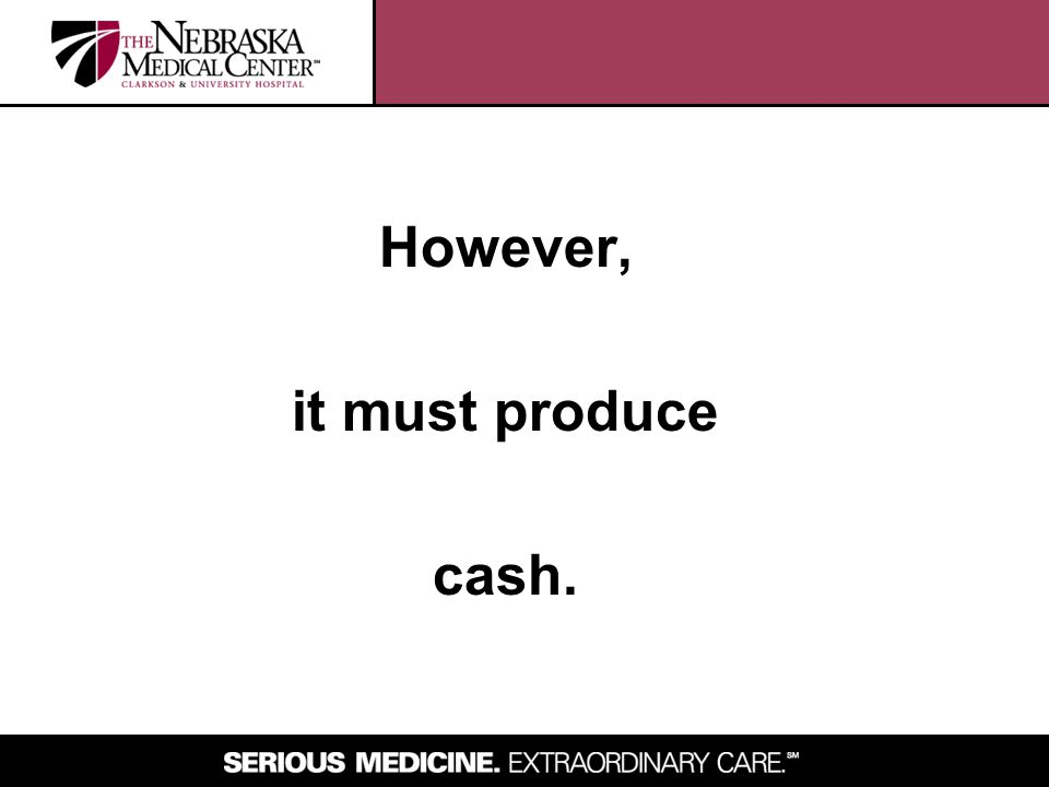 However, it must produce cash.