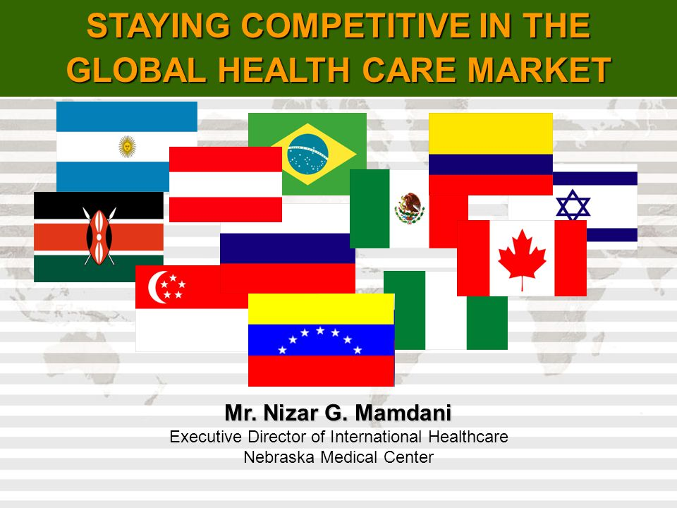 STAYING COMPETITIVE IN THE GLOBAL HEALTH CARE MARKET