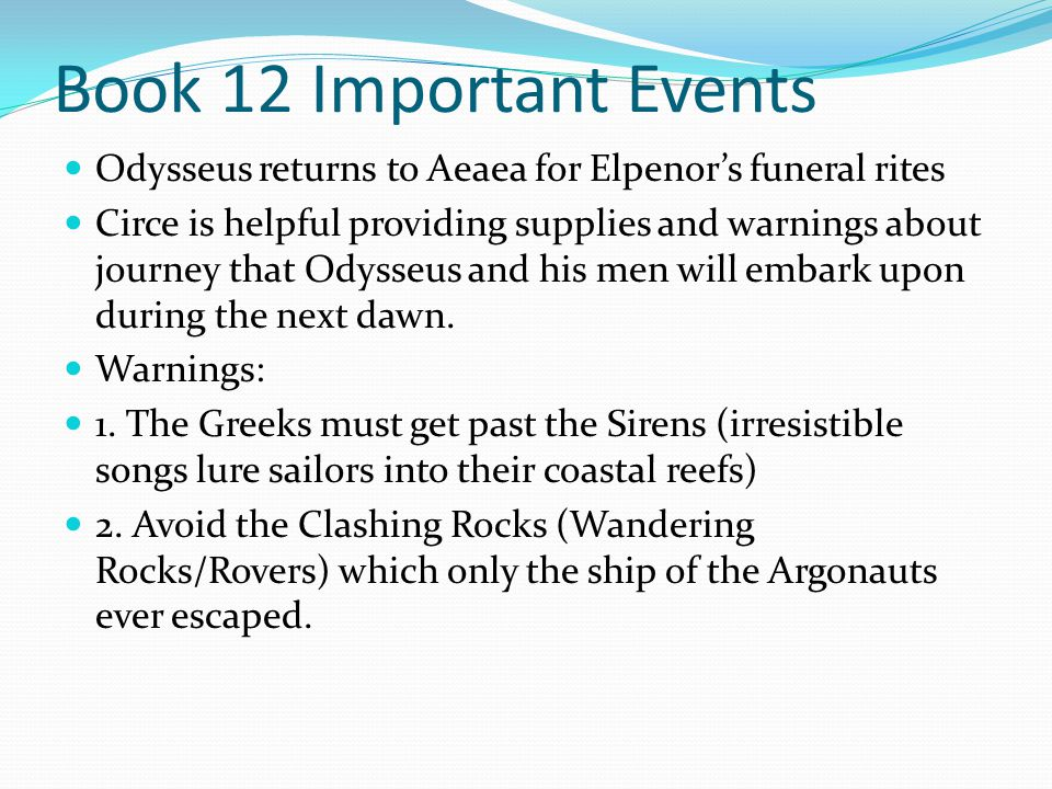 Book 12 Important Events Odysseus returns to Aeaea for Elpenor's funeral rites.