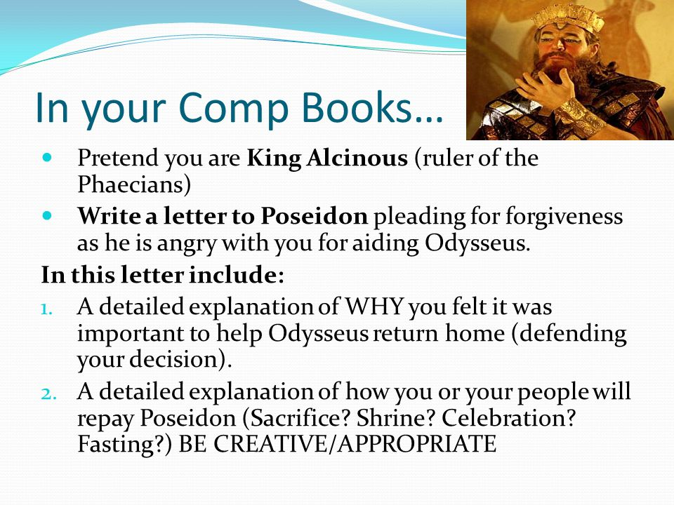 In your Comp Books… Pretend you are King Alcinous (ruler of the Phaecians)