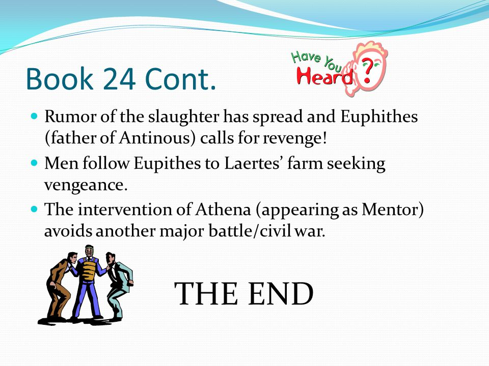 Book 24 Cont. Rumor of the slaughter has spread and Euphithes (father of Antinous) calls for revenge!