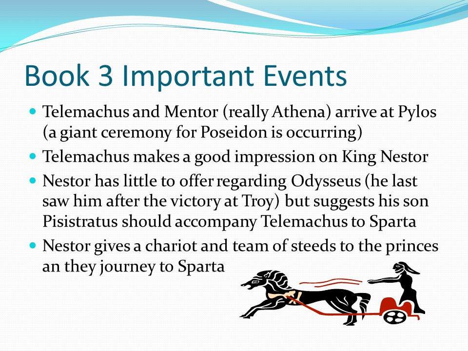 Book 3 Important Events Telemachus and Mentor (really Athena) arrive at Pylos (a giant ceremony for Poseidon is occurring)