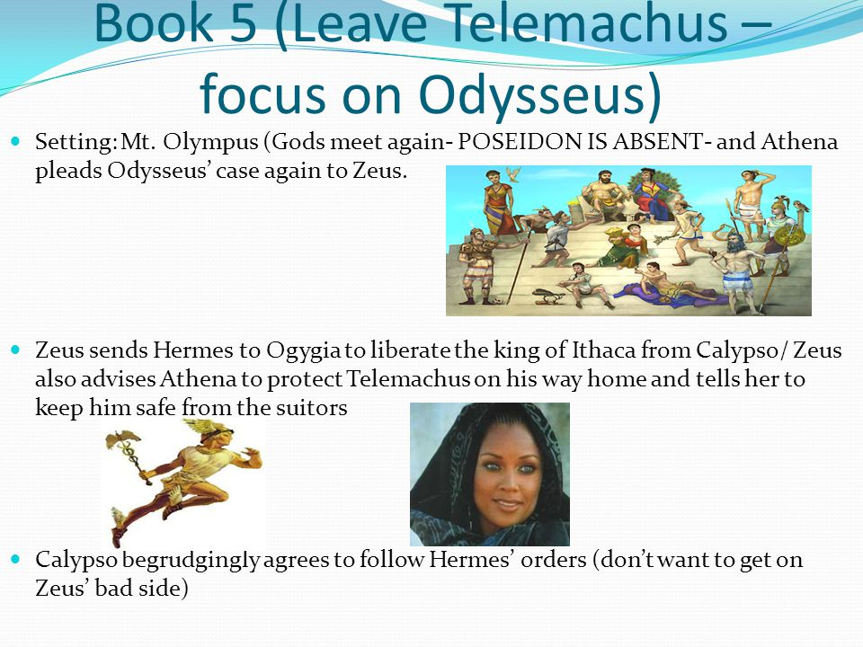 Book 5 (Leave Telemachus – focus on Odysseus)