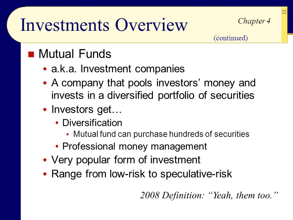 Investments Overview Mutual Funds a.k.a. Investment companies