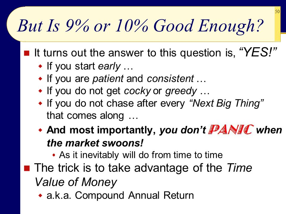 But Is 9% or 10% Good Enough It turns out the answer to this question is, YES! If you start early …