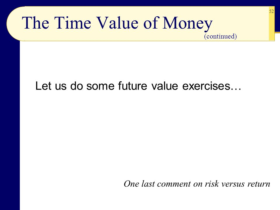 The Time Value of Money Let us do some future value exercises…