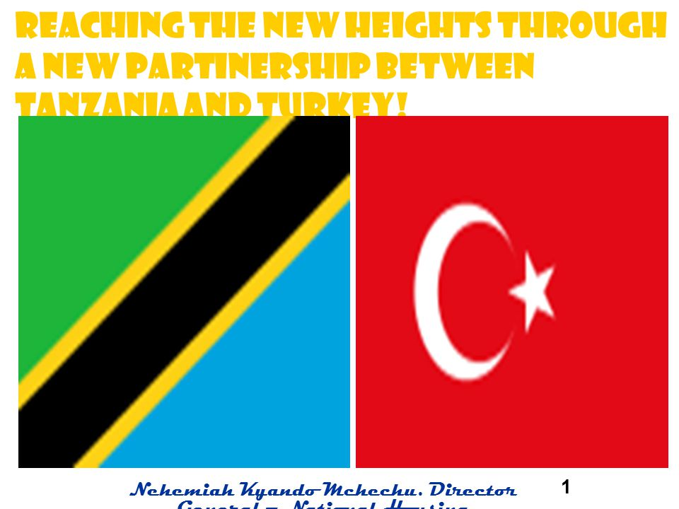 REACHING THE NEW HEIGHTS THROUGH A NEW PARTINERSHIP between TANZANIA AND TURKEY!
