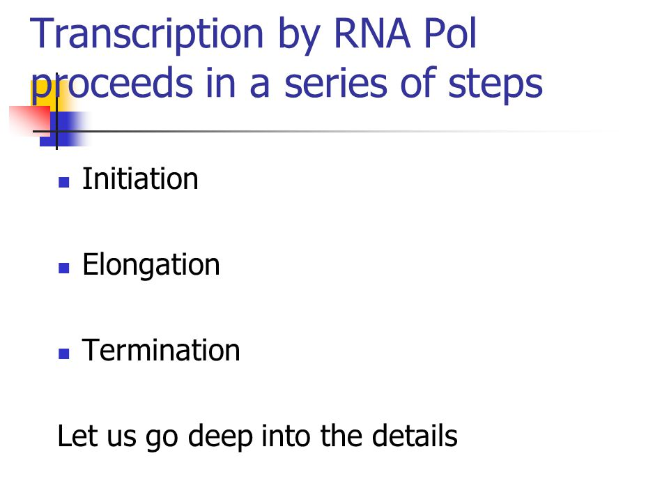 Transcription by RNA Pol proceeds in a series of steps