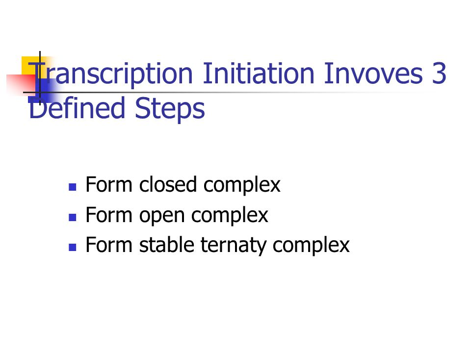 Transcription Initiation Invoves 3 Defined Steps