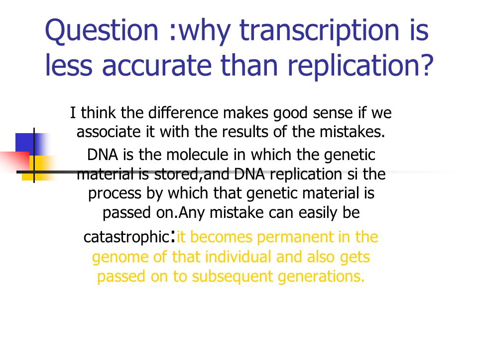 Question :why transcription is less accurate than replication