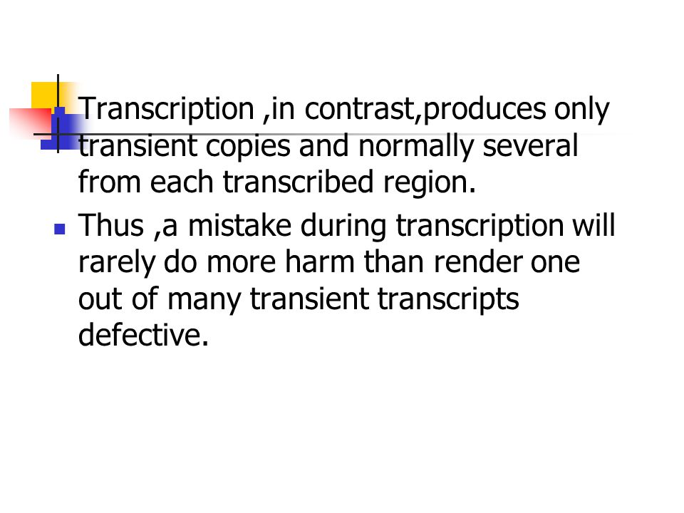 Transcription ,in contrast,produces only transient copies and normally several from each transcribed region.