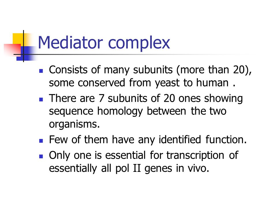 Mediator complex Consists of many subunits (more than 20), some conserved from yeast to human .