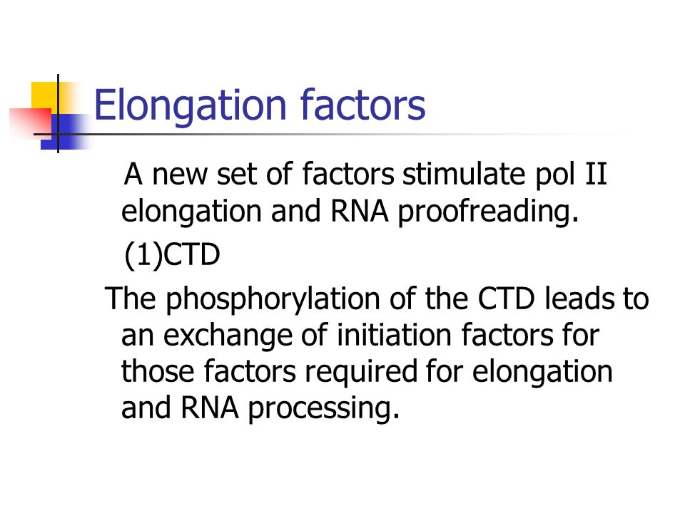 Elongation factors A new set of factors stimulate pol II elongation and RNA proofreading. (1)CTD.