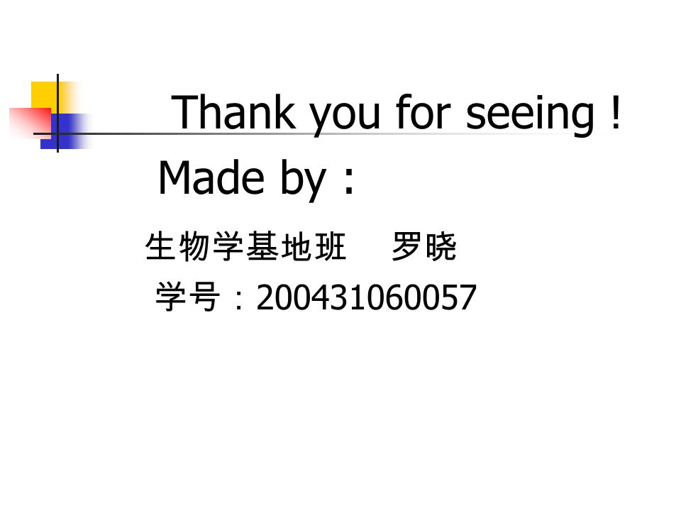 Thank you for seeing ! Made by : 生物学基地班 罗晓 学号:200431060057