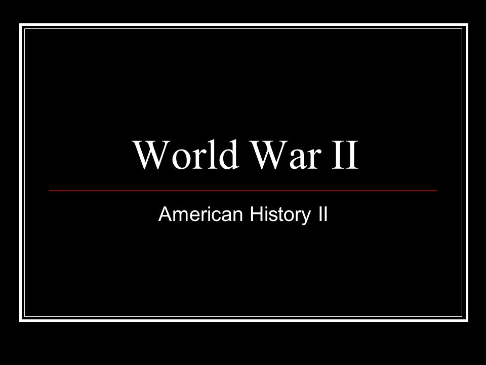 World War II American History II